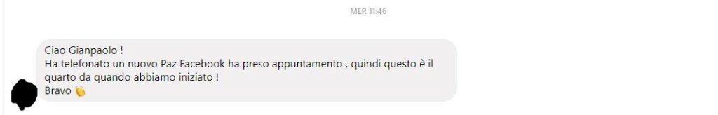 Ciao Gianpaolo! Ha telefonato un nuovo Paz Facebook ha preso appuntamenti, quindi questo è il quarto da quando abbiamo iniziato! Bravo